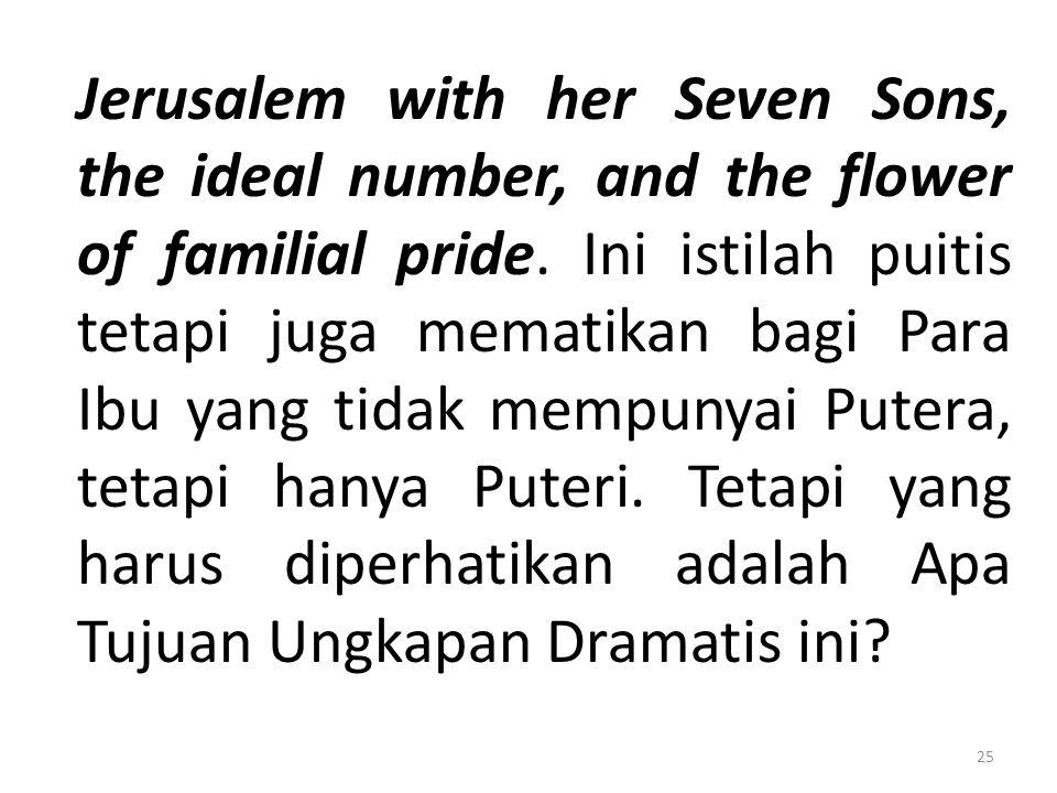 Jerusalem with her Seven Sons, the ideal number, and the flower of familial pride. Ini istilah puitis tetapi juga mematikan bagi Para Ibu yang tidak m
