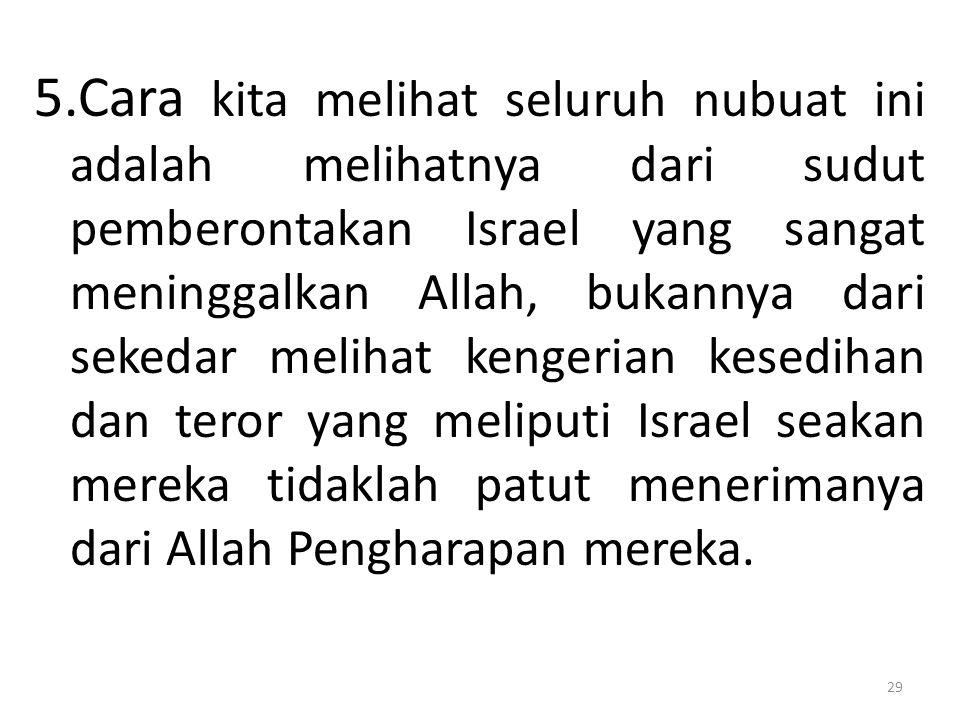 5.Cara kita melihat seluruh nubuat ini adalah melihatnya dari sudut pemberontakan Israel yang sangat meninggalkan Allah, bukannya dari sekedar melihat