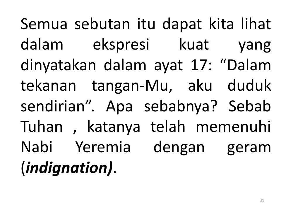 Semua sebutan itu dapat kita lihat dalam ekspresi kuat yang dinyatakan dalam ayat 17: Dalam tekanan tangan-Mu, aku duduk sendirian .