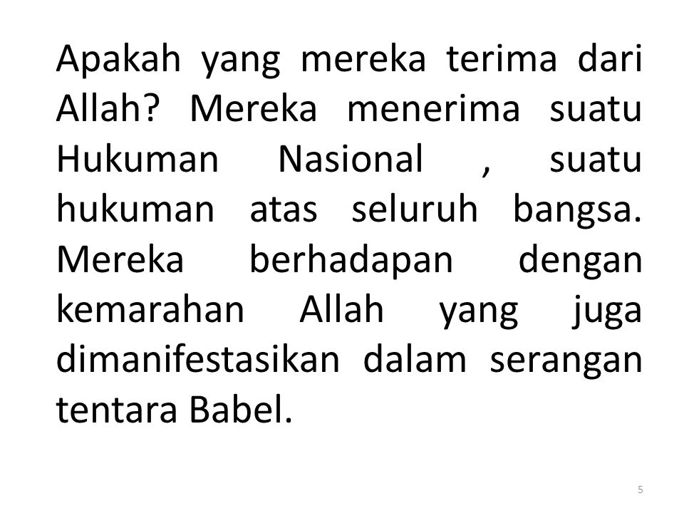 Apakah yang mereka terima dari Allah? Mereka menerima suatu Hukuman Nasional, suatu hukuman atas seluruh bangsa. Mereka berhadapan dengan kemarahan Al