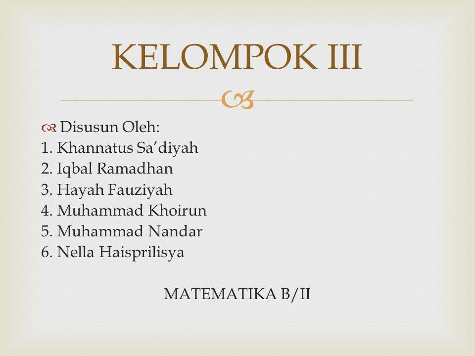   Disusun Oleh: 1. Khannatus Sa'diyah 2. Iqbal Ramadhan 3. Hayah Fauziyah 4. Muhammad Khoirun 5. Muhammad Nandar 6. Nella Haisprilisya MATEMATIKA B/