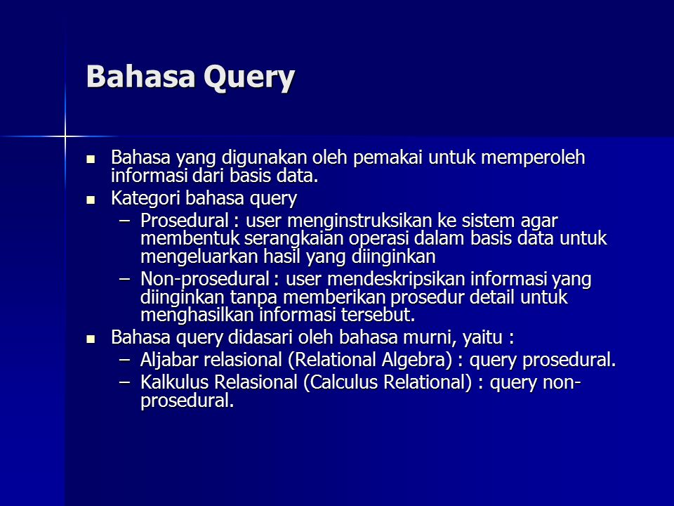 Bahasa Query Bahasa yang digunakan oleh pemakai untuk memperoleh informasi dari basis data. Bahasa yang digunakan oleh pemakai untuk memperoleh inform