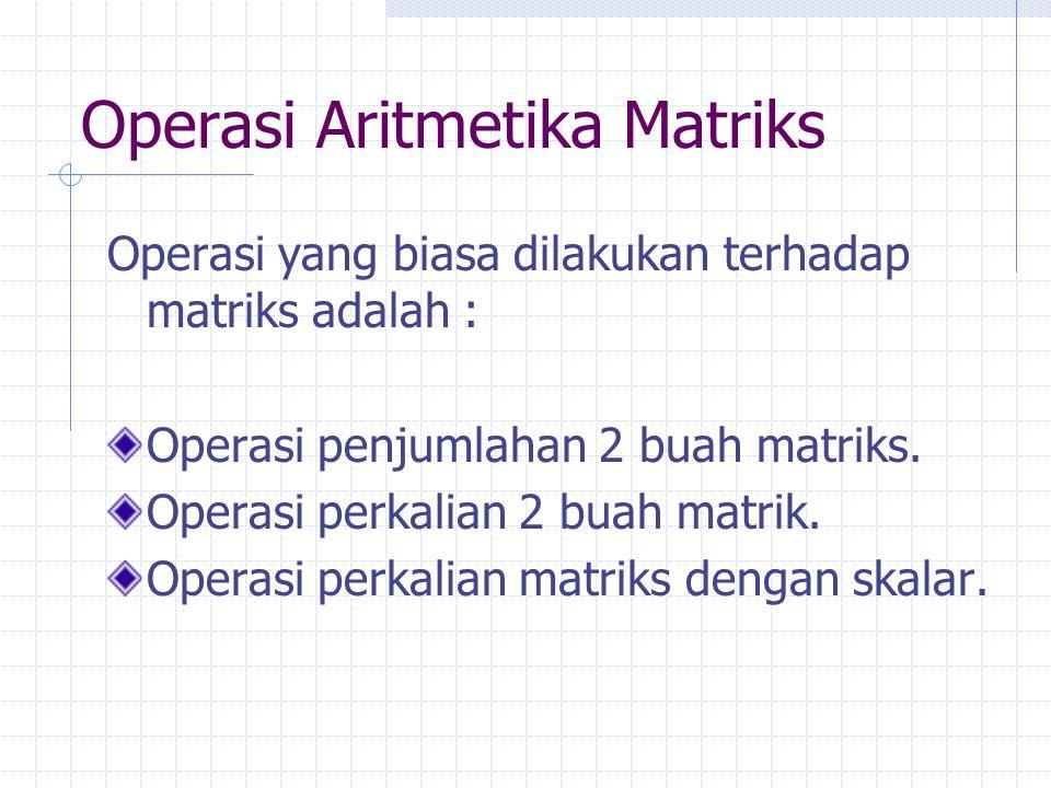 Operasi Aritmetika Matriks Operasi yang biasa dilakukan terhadap matriks adalah : Operasi penjumlahan 2 buah matriks. Operasi perkalian 2 buah matrik.
