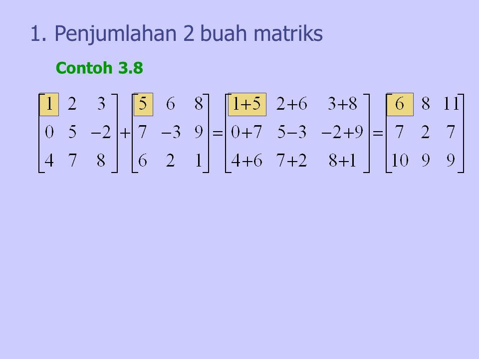 1. Penjumlahan 2 buah matriks Contoh 3.8