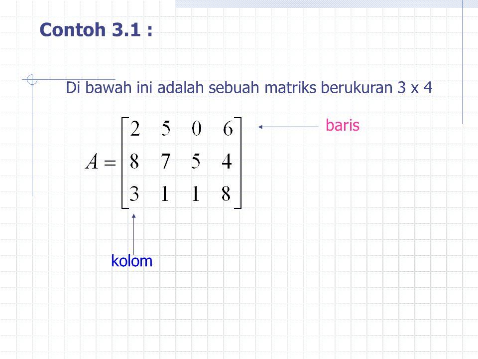 Contoh 3.1 : Di bawah ini adalah sebuah matriks berukuran 3 x 4 baris kolom