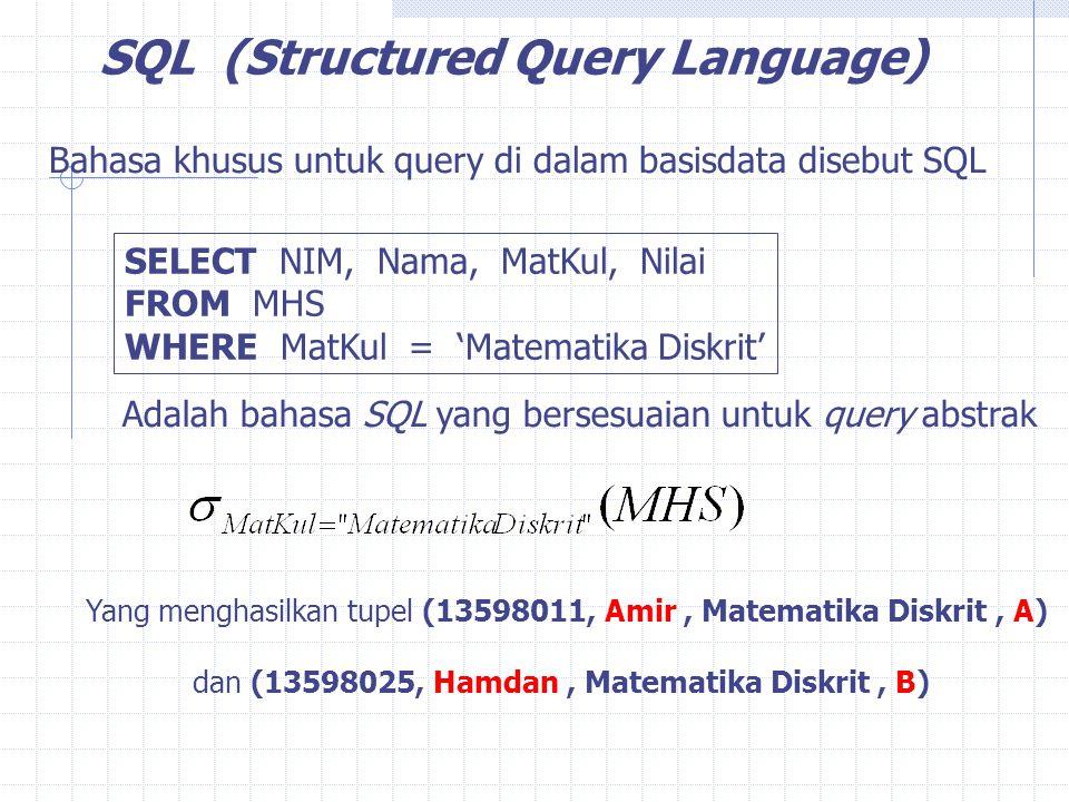 SQL (Structured Query Language) SELECT NIM, Nama, MatKul, Nilai FROM MHS WHERE MatKul = 'Matematika Diskrit' Adalah bahasa SQL yang bersesuaian untuk