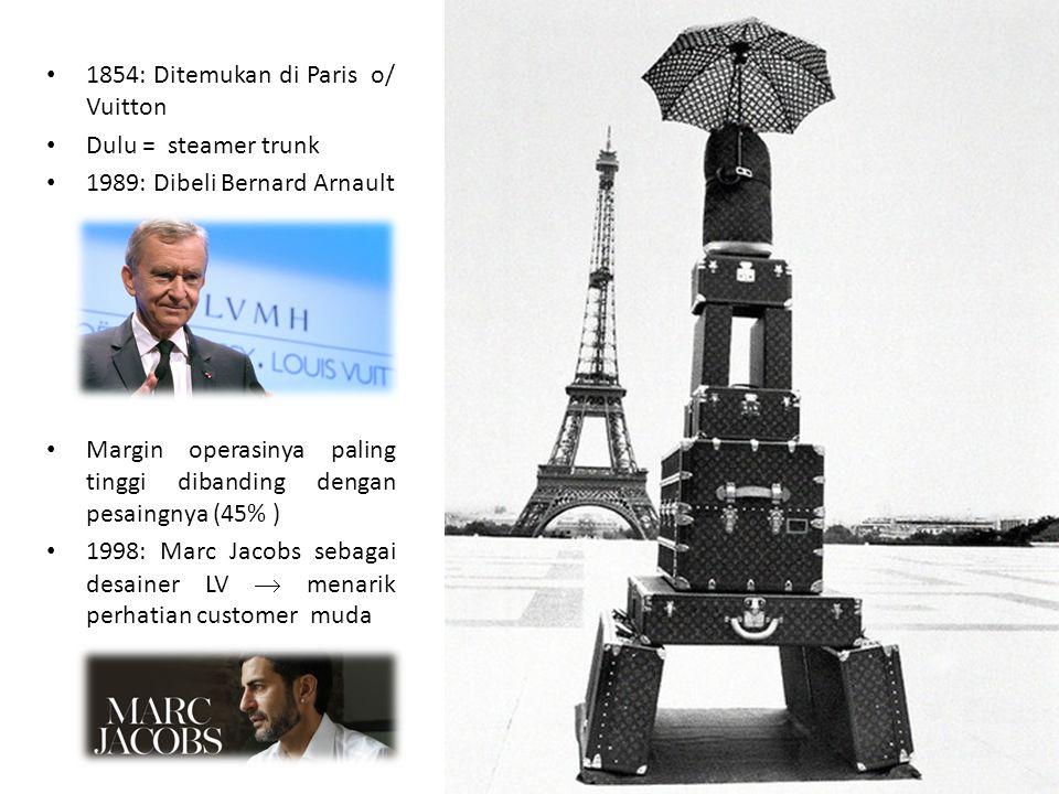 1854: Ditemukan di Paris o/ Vuitton Dulu = steamer trunk 1989: Dibeli Bernard Arnault Margin operasinya paling tinggi dibanding dengan pesaingnya (45% ) 1998: Marc Jacobs sebagai desainer LV  menarik perhatian customer muda
