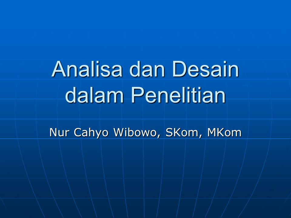 Analisa dan Desain dalam Penelitian Nur Cahyo Wibowo, SKom, MKom