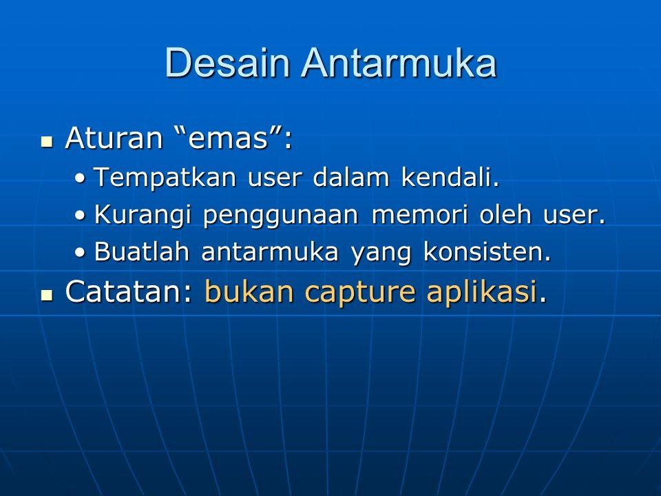 """Desain Antarmuka Aturan """"emas"""": Aturan """"emas"""": Tempatkan user dalam kendali.Tempatkan user dalam kendali. Kurangi penggunaan memori oleh user.Kurangi"""
