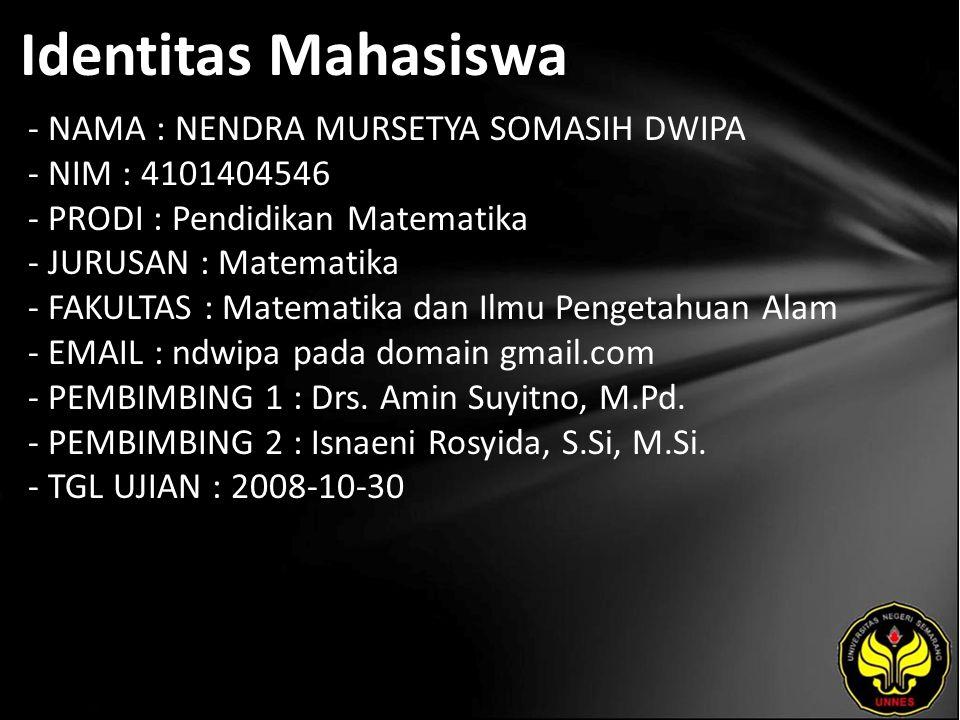 Identitas Mahasiswa - NAMA : NENDRA MURSETYA SOMASIH DWIPA - NIM : 4101404546 - PRODI : Pendidikan Matematika - JURUSAN : Matematika - FAKULTAS : Mate