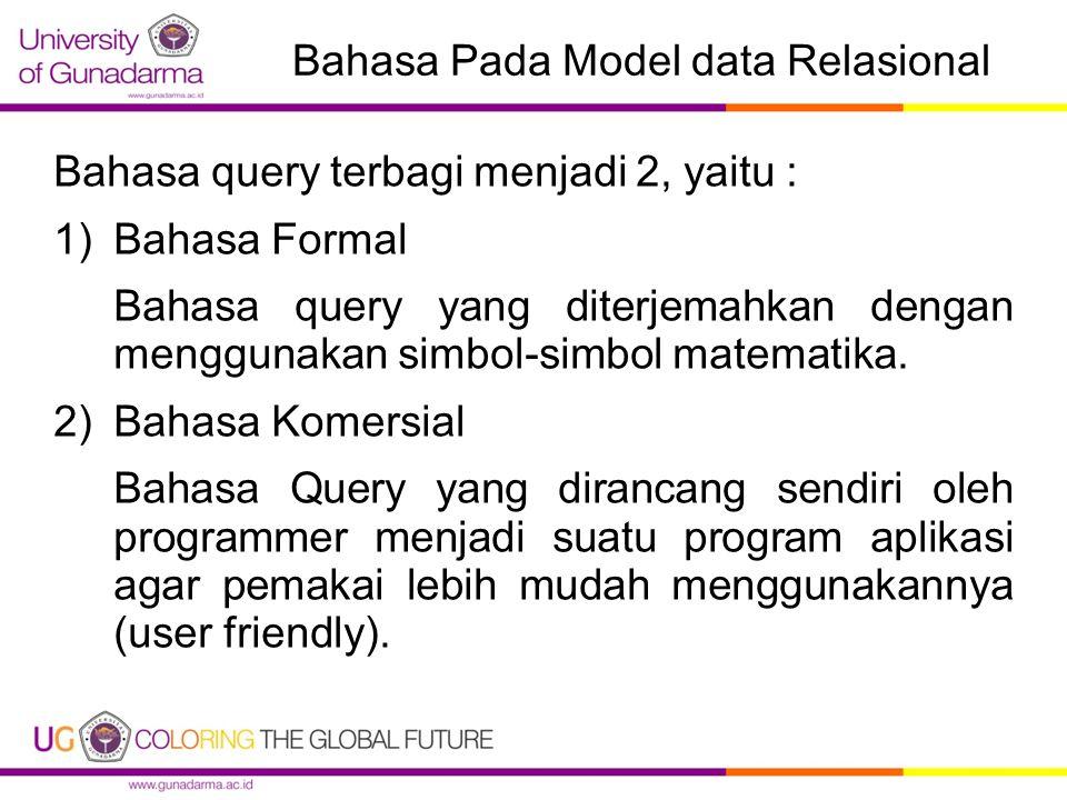 Bahasa Pada Model data Relasional Bahasa query terbagi menjadi 2, yaitu : 1)Bahasa Formal Bahasa query yang diterjemahkan dengan menggunakan simbol-simbol matematika.