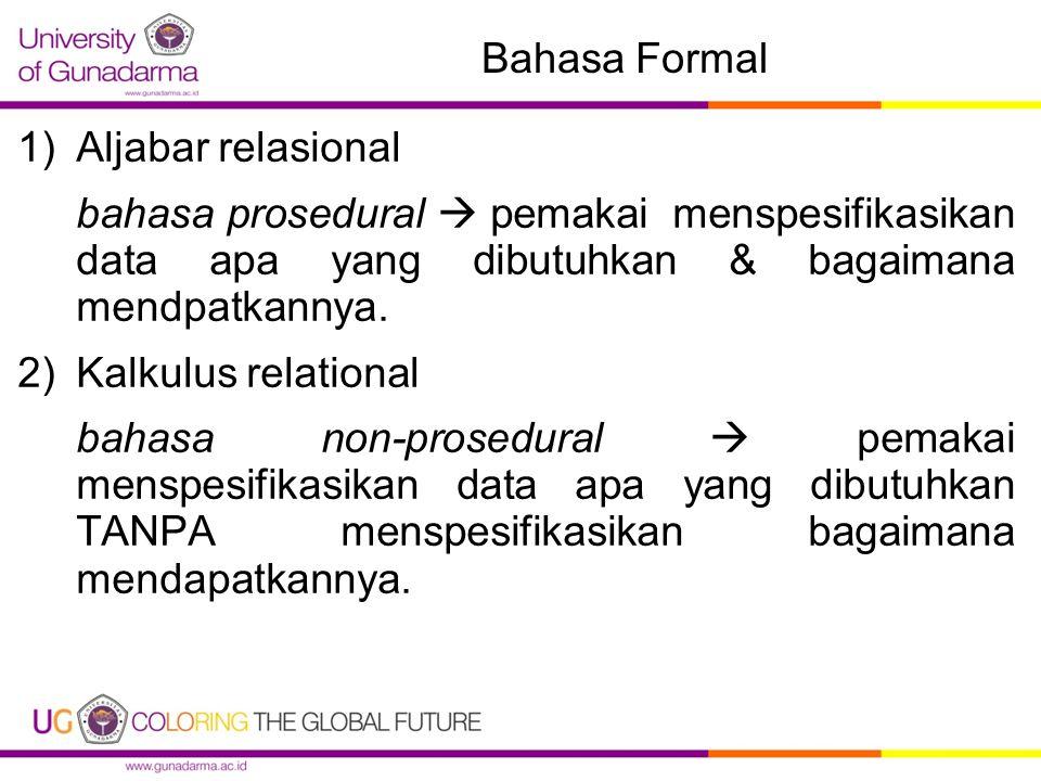 Bahasa Formal 1)Aljabar relasional bahasa prosedural  pemakai menspesifikasikan data apa yang dibutuhkan & bagaimana mendpatkannya. 2)Kalkulus relati