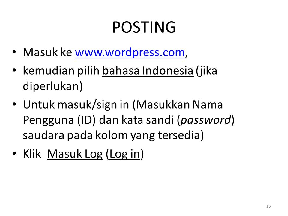 POSTING Masuk ke www.wordpress.com,www.wordpress.com kemudian pilih bahasa Indonesia (jika diperlukan) Untuk masuk/sign in (Masukkan Nama Pengguna (ID