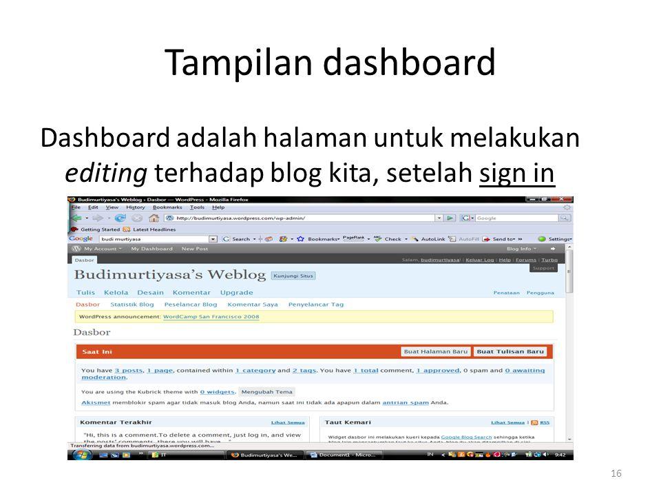 Tampilan dashboard Dashboard adalah halaman untuk melakukan editing terhadap blog kita, setelah sign in 16