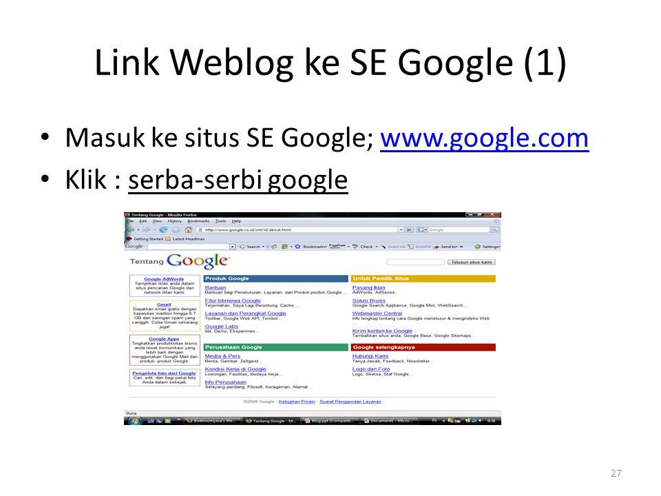 Link Weblog ke SE Google (1) Masuk ke situs SE Google; www.google.comwww.google.com Klik : serba-serbi google 27