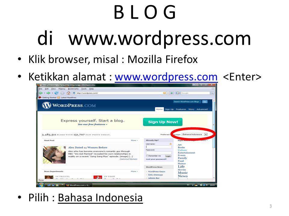 B L O G di www.wordpress.com Klik browser, misal : Mozilla Firefox Ketikkan alamat : www.wordpress.com www.wordpress.com Pilih : Bahasa Indonesia 3