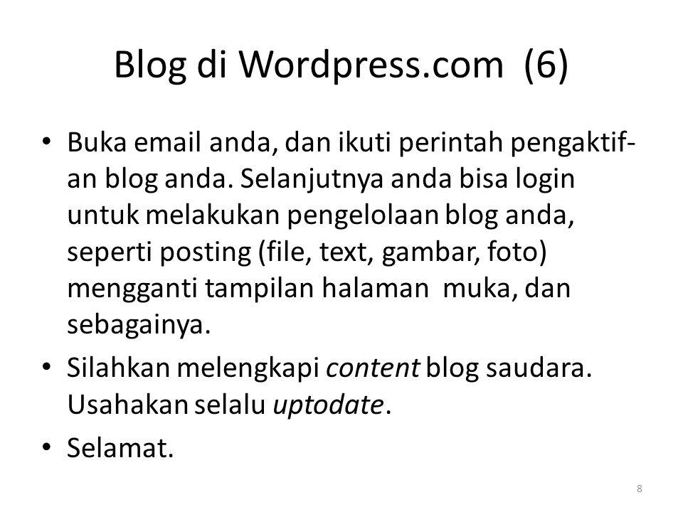 Buka email anda, dan ikuti perintah pengaktif- an blog anda.