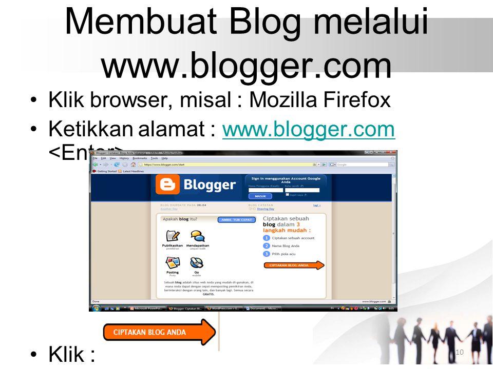 Membuat Blog melalui www.blogger.com Klik browser, misal : Mozilla Firefox Ketikkan alamat : www.blogger.com www.blogger.com Klik : 10