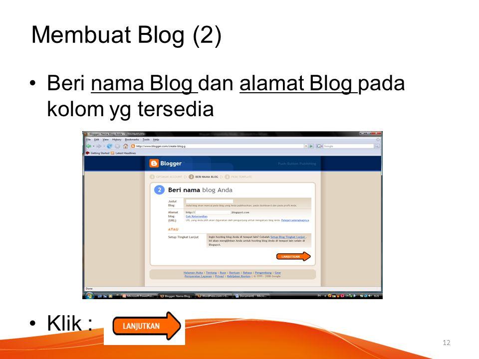 Membuat Blog (2) Beri nama Blog dan alamat Blog pada kolom yg tersedia Klik : 12