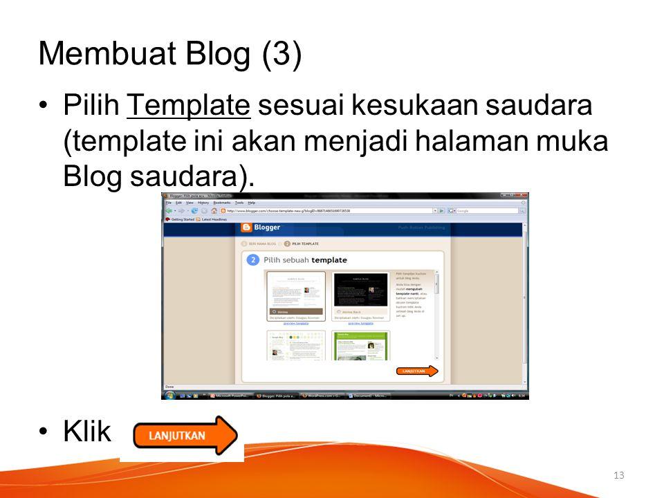 Membuat Blog (3) Pilih Template sesuai kesukaan saudara (template ini akan menjadi halaman muka Blog saudara). Klik : 13