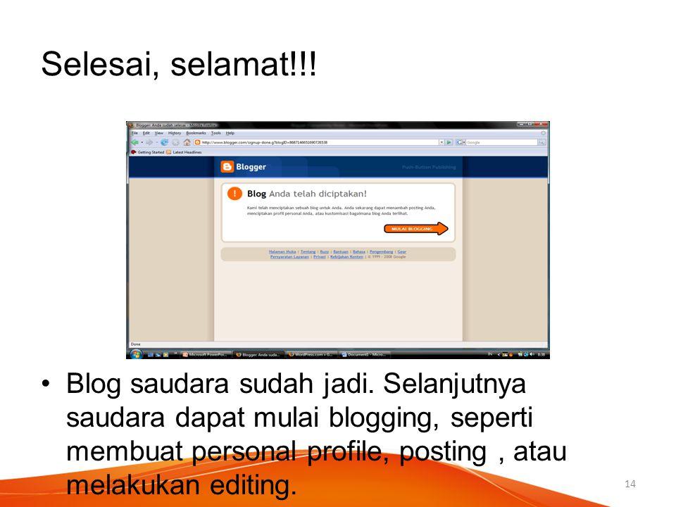 Selesai, selamat!!! Blog saudara sudah jadi. Selanjutnya saudara dapat mulai blogging, seperti membuat personal profile, posting, atau melakukan editi