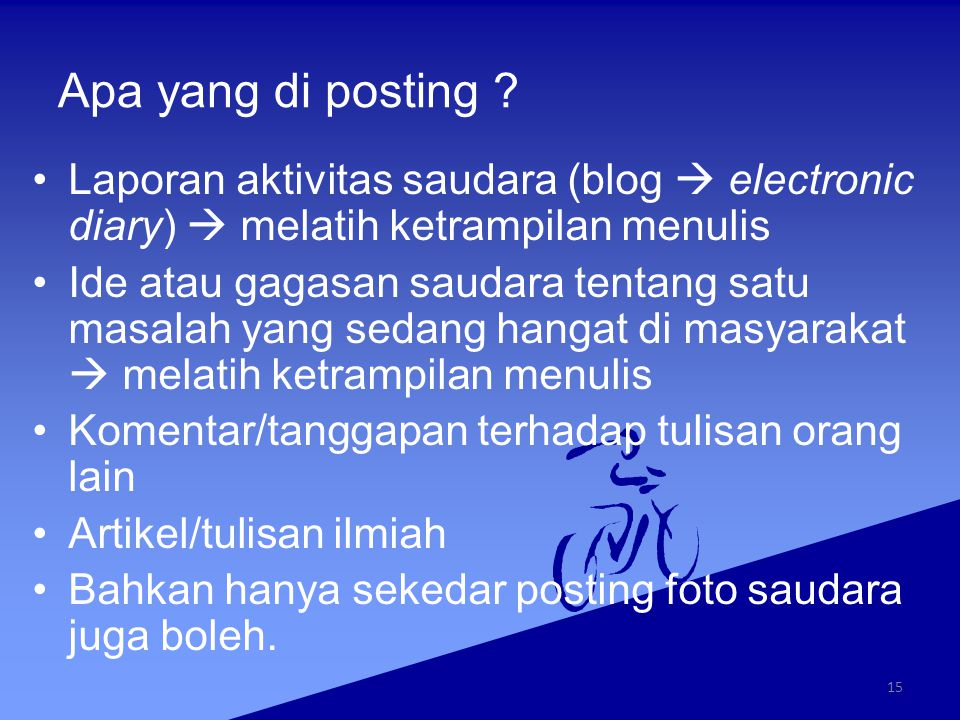 Apa yang di posting ? Laporan aktivitas saudara (blog  electronic diary)  melatih ketrampilan menulis Ide atau gagasan saudara tentang satu masalah
