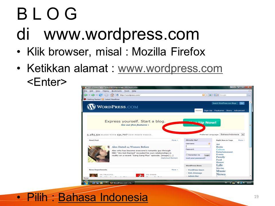 B L O G di www.wordpress.com Klik browser, misal : Mozilla Firefox Ketikkan alamat : www.wordpress.com www.wordpress.com Pilih : Bahasa Indonesia 19