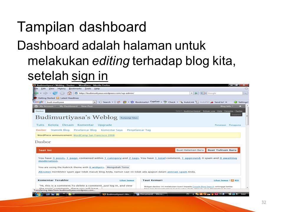 Tampilan dashboard Dashboard adalah halaman untuk melakukan editing terhadap blog kita, setelah sign in 32