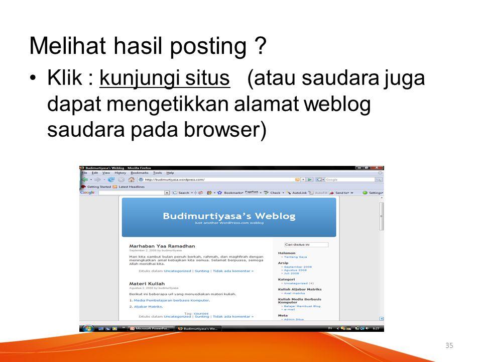 Melihat hasil posting ? Klik : kunjungi situs (atau saudara juga dapat mengetikkan alamat weblog saudara pada browser) 35