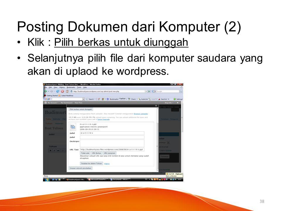 Posting Dokumen dari Komputer (2) Klik : Pilih berkas untuk diunggah Selanjutnya pilih file dari komputer saudara yang akan di uplaod ke wordpress. 38