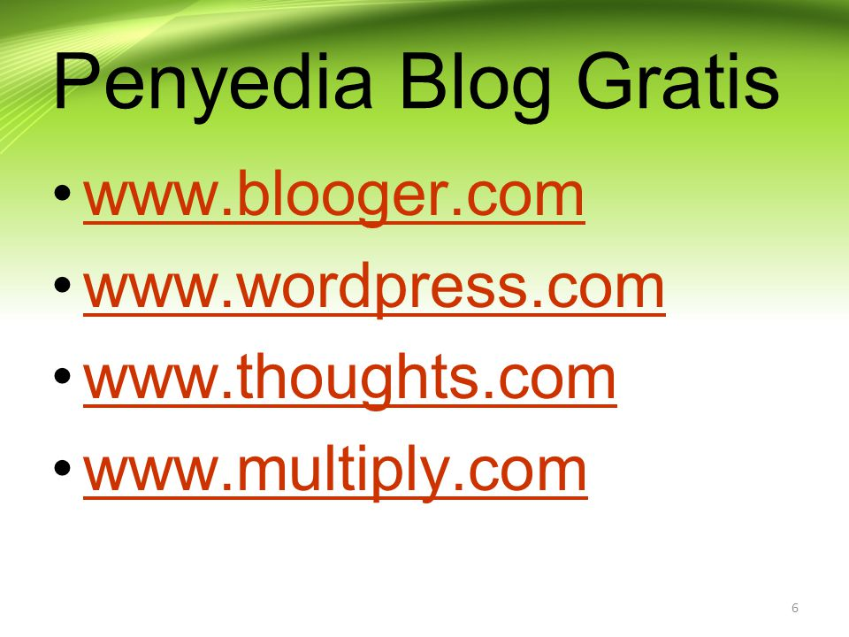 Penyedia Blog Gratis www.blooger.com www.wordpress.com www.thoughts.com www.multiply.com 6