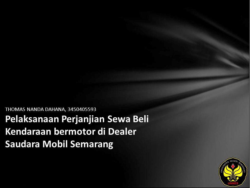 THOMAS NANDA DAHANA, 3450405593 Pelaksanaan Perjanjian Sewa Beli Kendaraan bermotor di Dealer Saudara Mobil Semarang