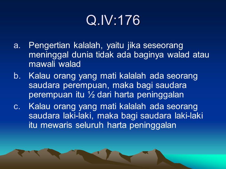 Q.IV: 33 a.Dan bagi setiap orang, kami telah menjadikan Mawali (pengganti) dari harta peninggalan Ibu Bapanya (yang tadinya akan mewarisi harta pening