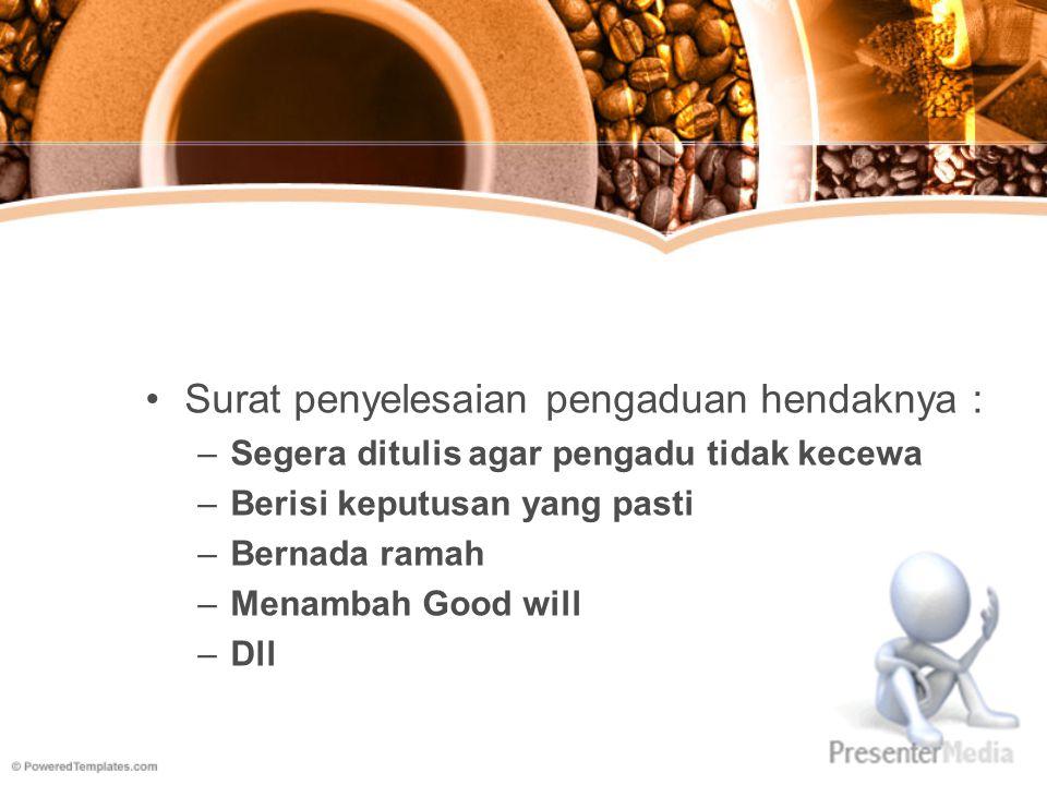 Surat penyelesaian pengaduan hendaknya : –Segera ditulis agar pengadu tidak kecewa –Berisi keputusan yang pasti –Bernada ramah –Menambah Good will –Dl