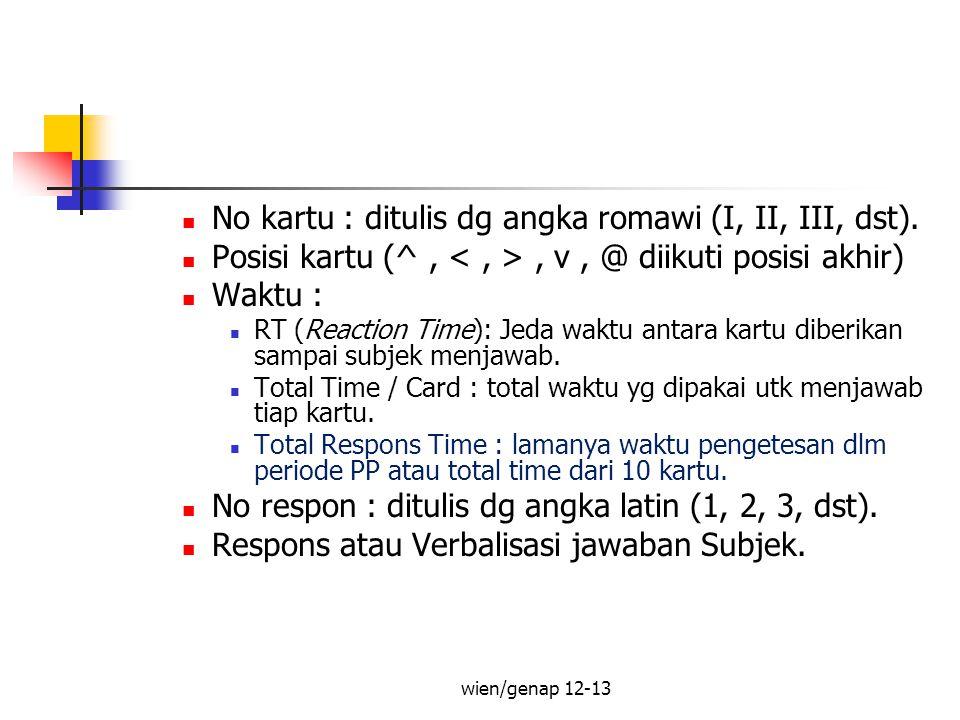 No kartu : ditulis dg angka romawi (I, II, III, dst). Posisi kartu (^,, v, @ diikuti posisi akhir) Waktu : RT (Reaction Time): Jeda waktu antara kartu