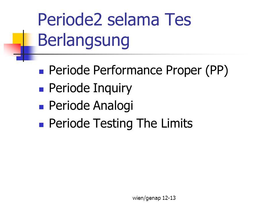 Periode2 selama Tes Berlangsung Periode Performance Proper (PP) Periode Inquiry Periode Analogi Periode Testing The Limits wien/genap 12-13