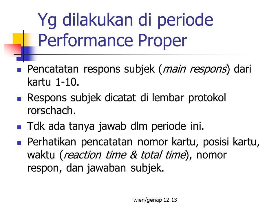 Yg dilakukan di periode Performance Proper Pencatatan respons subjek (main respons) dari kartu 1-10. Respons subjek dicatat di lembar protokol rorscha