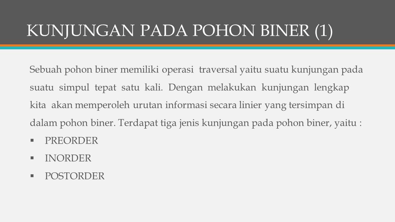 KUNJUNGAN PADA POHON BINER (1) Sebuah pohon biner memiliki operasi traversal yaitu suatu kunjungan pada suatu simpul tepat satu kali.