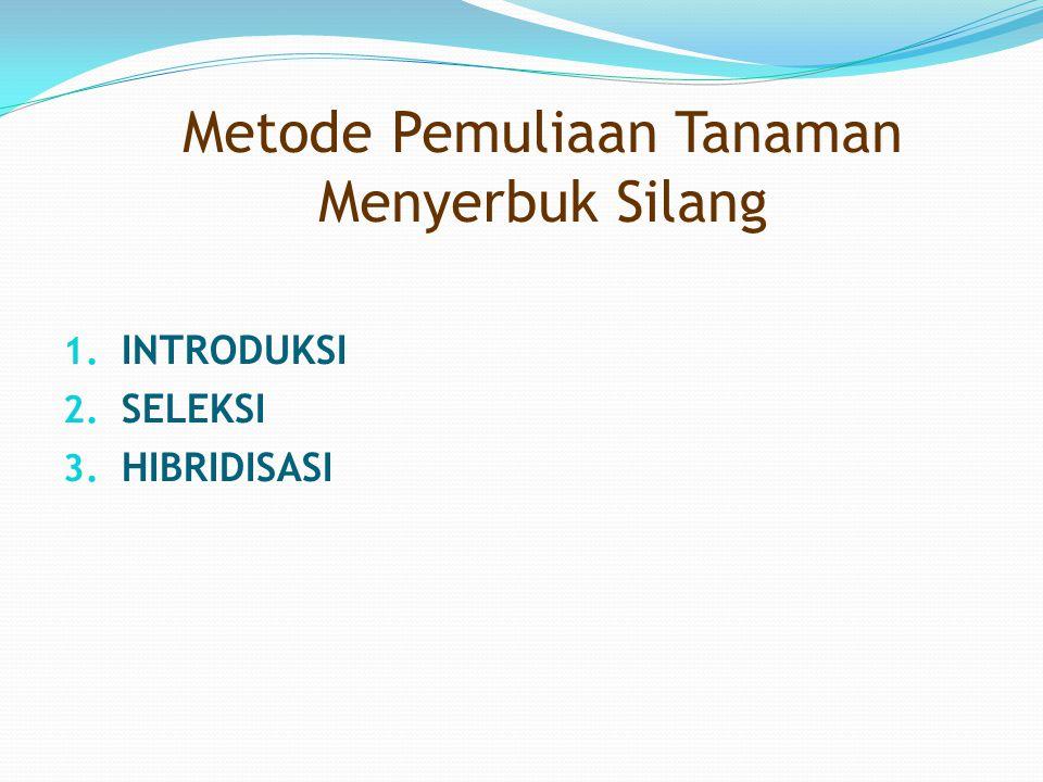 Metode Pemuliaan Tanaman Menyerbuk Silang 1. INTRODUKSI 2. SELEKSI 3. HIBRIDISASI