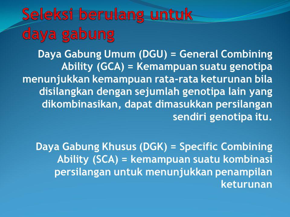 Daya Gabung Umum (DGU) = General Combining Ability (GCA) = Kemampuan suatu genotipa menunjukkan kemampuan rata-rata keturunan bila disilangkan dengan sejumlah genotipa lain yang dikombinasikan, dapat dimasukkan persilangan sendiri genotipa itu.