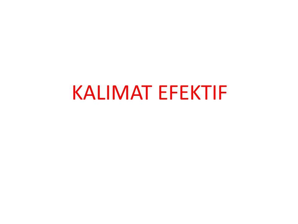 Kalimat Efektif adalah kalimat atau bentuk kalimat yang dengan sadar dan sengaja disusun untuk mencapai daya informasi yang tepat dan baik.