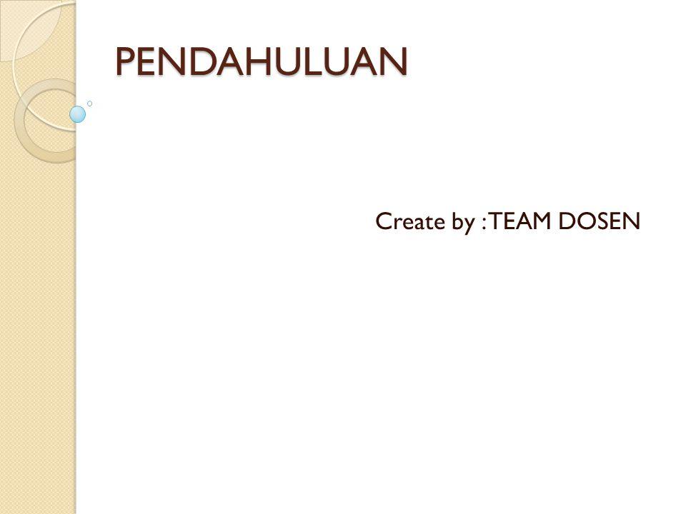 PENDAHULUAN Create by : TEAM DOSEN