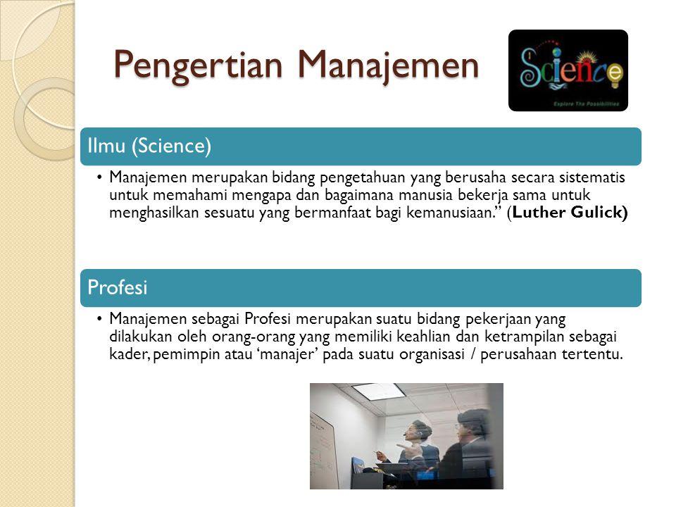Pengertian Manajemen Ilmu (Science) Manajemen merupakan bidang pengetahuan yang berusaha secara sistematis untuk memahami mengapa dan bagaimana manusi