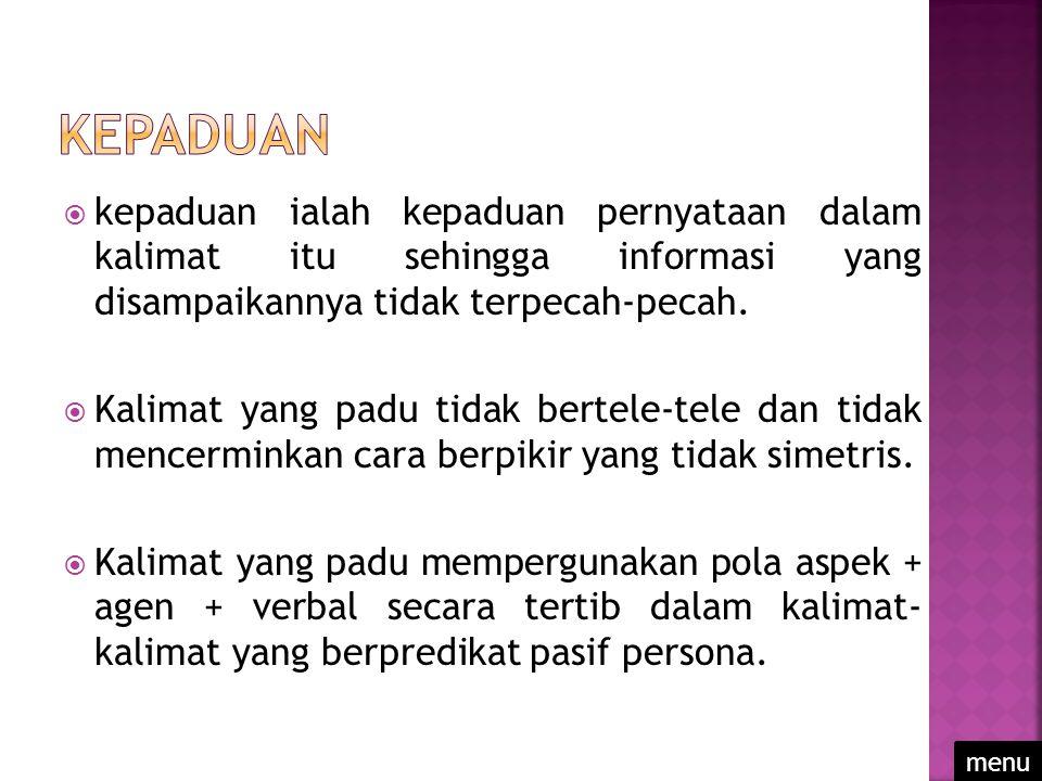  kepaduan ialah kepaduan pernyataan dalam kalimat itu sehingga informasi yang disampaikannya tidak terpecah-pecah.