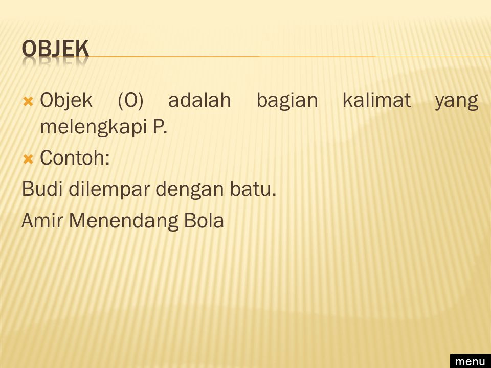  Objek (O) adalah bagian kalimat yang melengkapi P.