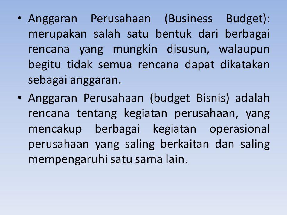 Anggaran Perusahaan (Business Budget): merupakan salah satu bentuk dari berbagai rencana yang mungkin disusun, walaupun begitu tidak semua rencana dap