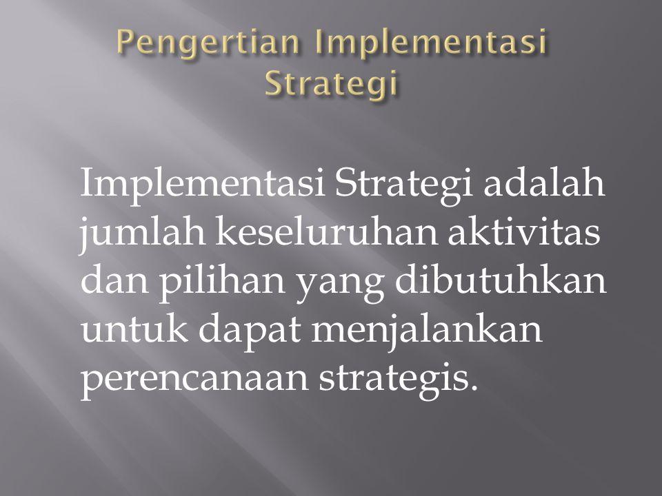 Implementasi Strategi adalah jumlah keseluruhan aktivitas dan pilihan yang dibutuhkan untuk dapat menjalankan perencanaan strategis.