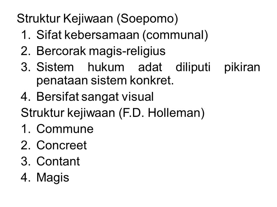 Struktur Kejiwaan (Soepomo) 1.Sifat kebersamaan (communal) 2.Bercorak magis-religius 3.Sistem hukum adat diliputi pikiran penataan sistem konkret. 4.B