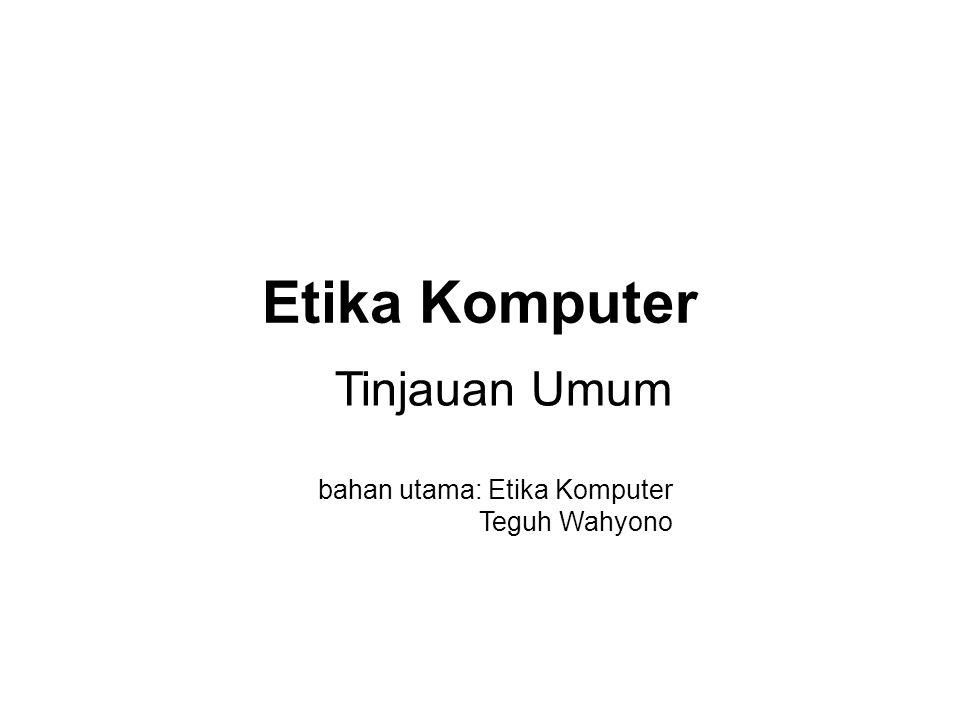 Etika Komputer Tinjauan Umum bahan utama: Etika Komputer Teguh Wahyono
