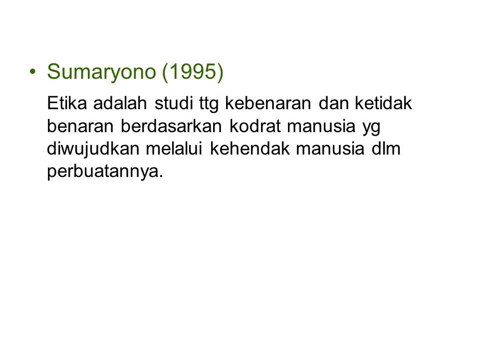 Sumaryono (1995) Etika adalah studi ttg kebenaran dan ketidak benaran berdasarkan kodrat manusia yg diwujudkan melalui kehendak manusia dlm perbuatann
